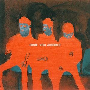 OGRE YOU ASSHOLE/OGRE YOU ASSHOLE : UK/US/JPロックレビュー